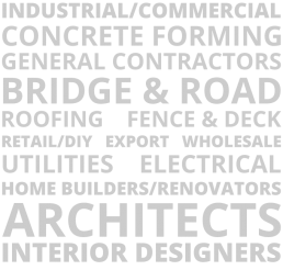 Industrial/Commercial, Concrete Forming, General Contractors, Bridge & Road, Roofing, Fence & Deck, Retail/DIY, Export, Wholesale, Utilities, Electrical, Home Builders/Renovators, Architects, Interior Designers